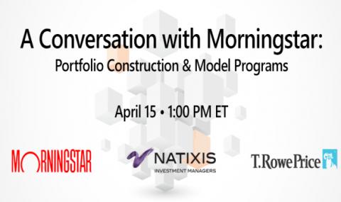 A Conversation with Morningstar: Portfolio Construction & Model Programs